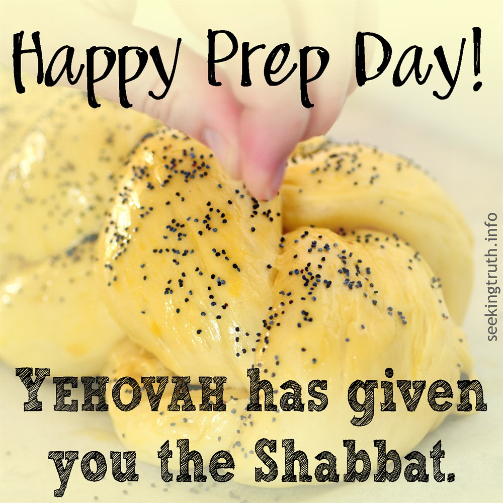 happy prep day YEHOVAH has given you the Shabbat. ראו כי־יהוה נתן לכם השׁבת Exodus 16:29