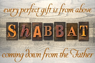 "Shabbat - ""every perfect gift is from above coming down from the Father"" James 1:17"